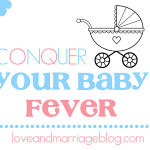 How to: Conquer your Baby Fever