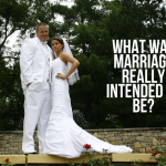 What was marriage really intended to be?
