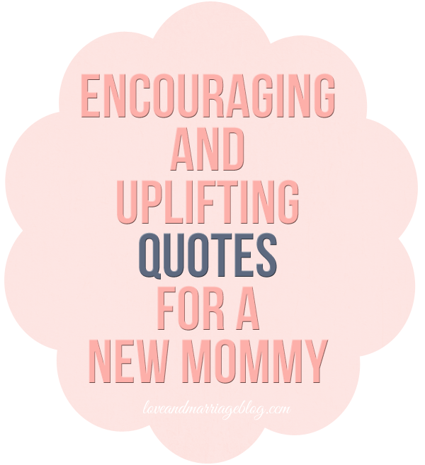 uplifting quotes for new moms love and marriage
