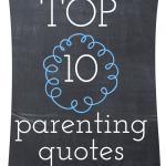 Top 10 Parenting Quotes