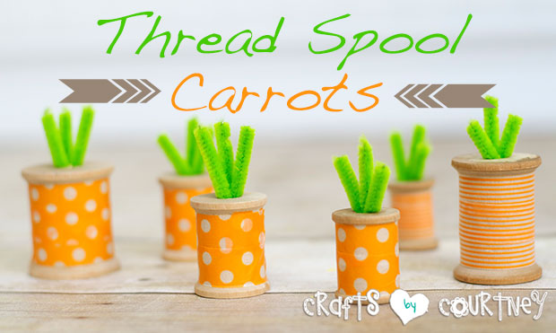 Easter Craft: Thread Spool Carrots