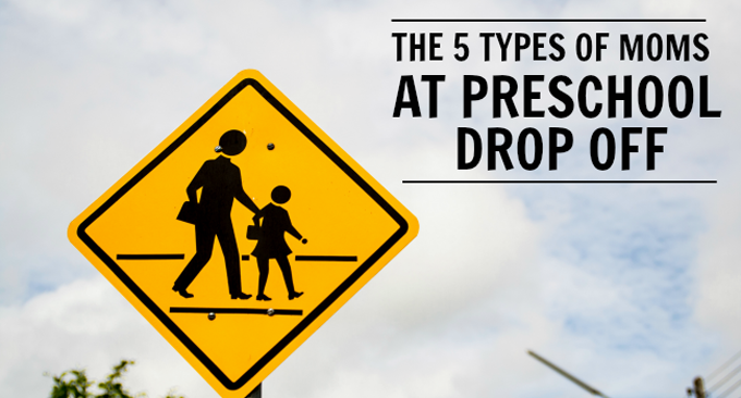 The 5 Types of Moms You See at Preschool Drop-Off