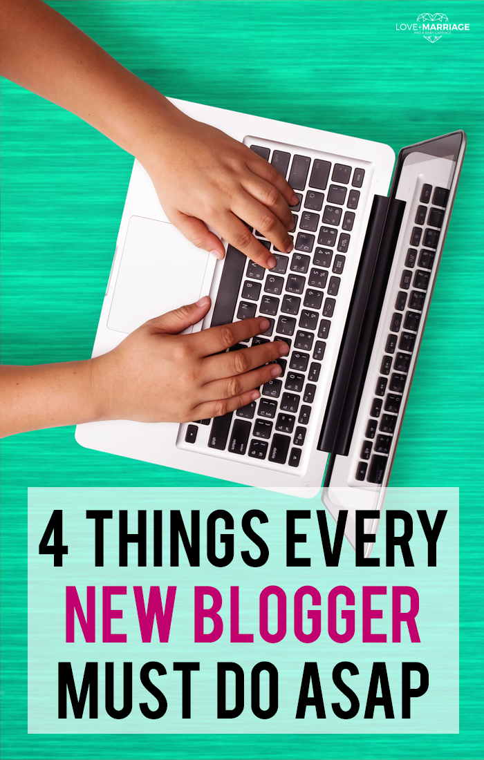 4 Things A Brand New Blogger Must Do